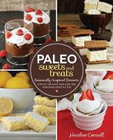 Connell, Heather - Paleo Sweets and Treats: Seasonally Inspired Desserts that Let You Have Your Cake and Your Paleo Lifestyle, Too - 9781592335565 - V9781592335565