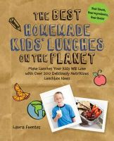 Fuentes, Laura - The Best Homemade Kids' Lunches on the Planet: Make Lunches Your Kids Will Love with More Than 200 Deliciously Nutritious Meal Ideas - 9781592336081 - V9781592336081