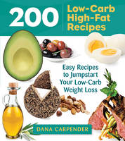 Carpender, Dana - 200 Low-Carb, High-Fat Recipes: Easy Recipes to Jumpstart Your Low-Carb Weight Loss - 9781592336388 - V9781592336388