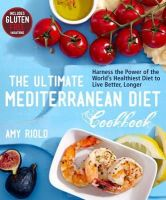 Riolo, Amy - The Ultimate Mediterranean Diet Cookbook: Harness the Power of the World's Healthiest Diet to Live Better, Longer - 9781592336487 - V9781592336487
