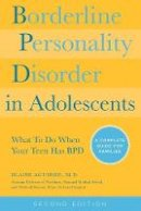 Aguirre, Blaise A - Borderline Personality Disorder in Adolescents, 2nd Edition: What To Do When Your Teen Has BPD: A Complete Guide for Families - 9781592336494 - V9781592336494