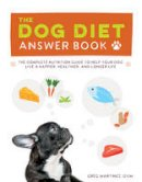 Martinez, Greg - The Dog Diet Answer Book: The Complete Nutrition Guide to Help Your Dog Live a Happier, Healthier, and Longer Life - 9781592337026 - V9781592337026