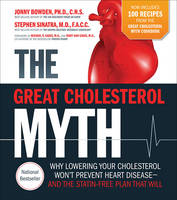 Bowden, Jonny - The Great Cholesterol Myth Now Includes 100 Recipes for Preventing and Reversing Heart Disease: Why Lowering Your Cholesterol Won't Prevent Heart Disease-and the Statin-Free Plan t - 9781592337125 - 9781592337125