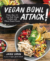 Sobon, Jackie - Vegan Bowl Attack!: More than 100 One-Dish Meals Packed with Plant-Based Power - 9781592337217 - V9781592337217