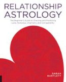 Bartlett, Sarah - Relationship Astrology: The Beginner's Guide to Charting and Predicting Love, Romance, Chemistry, and Compatibility - 9781592337279 - V9781592337279