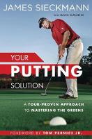 Sieckmann, James, Denunzio, David - Your Putting Solution: A Tour-Proven Approach to Mastering the Greens - 9781592409075 - V9781592409075