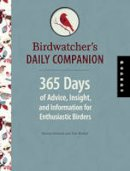 Warhol, Tom, Schneck, Marcus - Bird Watcher's Daily Companion: 365 Days of Advice, Insight, and Information for Enthusiastic Birders - 9781592536504 - KEX0291425