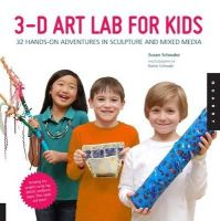 Schwake, Susan - 3D Art Lab for Kids: 32 Hands-on Adventures in Sculpture and Mixed Media - Including fun projects using clay, plaster, cardboard, paper, fiber beads and more! (Lab Series) - 9781592538157 - V9781592538157