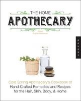Dugliss-Wesselman, Stacey - The Home Apothecary: Cold Spring Apothecary's Cookbook of Hand-Crafted Remedies & Recipes for the Hair, Skin, Body, and Home - 9781592538195 - V9781592538195