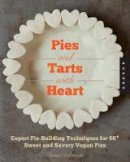 Balcavage, Dynise - Pies and Tarts with Heart: Expert Pie-Building Techniques for 60+ Sweet and Savory Vegan Pies - 9781592538461 - V9781592538461