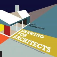 McMorrough, Julia - Drawing for Architects: How to Explore Concepts, Define Elements, and Create Effective Built Design through Illustration - 9781592538973 - V9781592538973