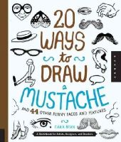 Bean, Cara - 20 Ways to Draw a Mustache and 44 Other Funny Faces and Features: A Sketchbook for Artists, Designers, and Doodlers - 9781592539208 - V9781592539208