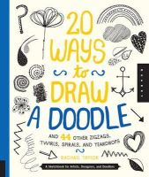 Taylor, Rachael - 20 Ways to Draw a Doodle and 44 Other Zigzags, Hearts, Spirals, and Teardrops: A Sketchbook for Artists, Designers, and Doodlers - 9781592539246 - V9781592539246