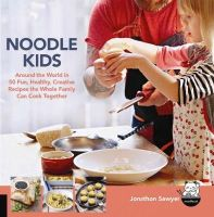 Sawyer, Jonathon - Noodle Kids: Around the World in 50 Fun, Healthy, Creative Recipes the Whole Family Can Cook Together (Hands-On Family) - 9781592539635 - V9781592539635