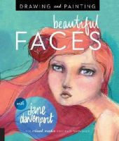Davenport, Jane - Drawing and Painting Beautiful Faces: A Mixed-Media Portrait Workshop - 9781592539864 - V9781592539864