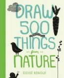 Renouf, Eloise - Draw 500 Things from Nature: A Sketchbook for Artists, Designers, and Doodlers - 9781592539895 - 9781592539895