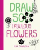 Congdon, Lisa - Draw 500 Fabulous Flowers: A Sketchbook for Artists, Designers, and Doodlers - 9781592539918 - KRS0029877