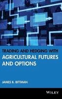 Bittman, James B. - Trading and Hedging with Agricultural Futures and Options (Wiley Trading) - 9781592803293 - V9781592803293