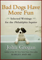 Grogan, John - Bad Dogs Have More Fun: Selected Writings on Family, Animals, and Life from The Philadelphia Inquirer - 9781593154684 - KEX0250485