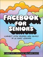 Ewin, Carrie, Ewin, Chris, Ewin, Cheryl - Facebook for Seniors: Connect with Friends and Family in 12 Easy Lessons - 9781593277918 - V9781593277918