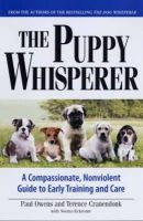 Terence Cranendonk, Paul Owens - The Puppy Whisperer: A Compassionate, Non Violent Guide to Early Training and Care - 9781593375973 - KOC0004607