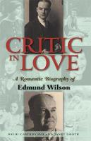 EDMUND WILSON - Critic in Love: A Romantic Biography of Edmund Wilson - 9781593760502 - KDK0001882