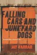 Farrar, Jay - Falling Cars and Junkyard Dogs - 9781593765125 - V9781593765125