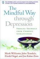 Mark Williams, John Teasdale, Zindel Segal, Jon Kabat-Zinn - The Mindful Way through Depression: Freeing Yourself from  Chronic Unhappiness - 9781593851286 - KKD0006890