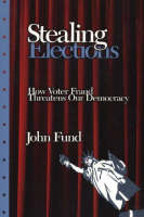 Fund, John - Stealing Elections: How Voter Fraud Threatens Our Democracy - 9781594030611 - KTG0003978