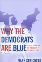 Stricherz, Mark - Why the Democrats are Blue: Secular Liberalism and the Decline of the People's Party - 9781594032059 - V9781594032059