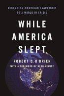 O'Brien, Robert C. - While America Slept - 9781594039034 - V9781594039034
