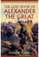 Young, Andrew - The Lost Book of Alexander the Great - 9781594161971 - V9781594161971