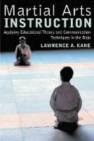 Kane, Lawrence  A. - Martial Arts Instruction: Applying Educational Theory and Communication Techniques In the Dojo - 9781594390241 - V9781594390241