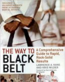Lawrence Kane, Kris Wilder - The Way to Black Belt: A Comprehensive Guide to Rapid, Rock-Solid Results - 9781594390852 - V9781594390852