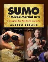 Zerling, Andrew - Sumo for Mixed Martial Arts: Winning Clinches, Takedowns, & Tactics - 9781594394096 - V9781594394096