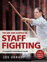 Varady, Joe - The Art and Science of Staff Fighting: A Complete Instructional Guide - 9781594394119 - V9781594394119