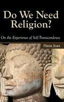 Joas, Hans - Do We Need Religion?: On the Experience of Self-transcendence (The Yale Cultural Sociology Series) - 9781594514388 - V9781594514388