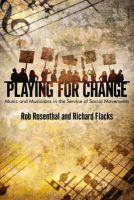 Rosenthal, Rob, Flacks, Richard - Playing for Change: Music and Musicians in the Service of Social Movements - 9781594517891 - V9781594517891