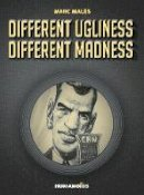 Males, Marc - Different Ugliness, Different Madness - 9781594651267 - V9781594651267
