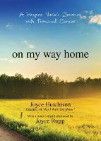 Joyce Hutchison - On My Way Home: A Hospice Nurse's Journey with Terminal Cancer - 9781594717291 - V9781594717291