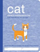 Brunner, David, Stall, Sam - The Cat Owner's Maintenance Log: Recording and Evaluating Your Feline's Performance (Owner's and Instruction Manual) - 9781594740480 - KRF0028337