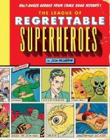 Morris, Jon - The League of Regrettable Superheroes: Half-Baked Heroes from Comic Book History - 9781594747632 - V9781594747632