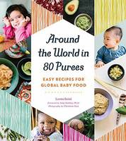 Saini, Leena - Around the World in 80 Purees: Easy Recipes for Global Baby Food - 9781594748950 - V9781594748950