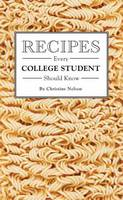 Nelson, Christine - Recipes Every College Student Should Know (Stuff You Should Know) - 9781594749544 - V9781594749544