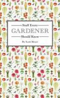 Meyer, Scott - Stuff Every Gardener Should Know (Stuff You Should Know) - 9781594749568 - V9781594749568