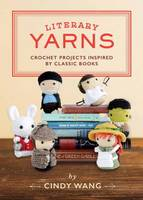 Wang, Cindy - Literary Yarns: Crochet Projects Inspired by Classic Books - 9781594749605 - V9781594749605