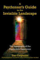Dan Carpenter - A Psychonaut's Guide to the Invisible Landscape: The Topography of the Psychedelic Experience - 9781594770906 - V9781594770906