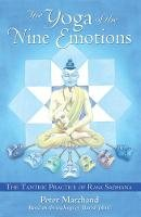 Peter Marchand - The Yoga of the Nine Emotions: The Tantric Practice of Rasa Sadhana - 9781594770944 - V9781594770944