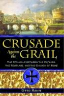 Rahn, Otto - Crusade Against the Grail: The Struggle between the Cathars, the Templars, and the Church of Rome - 9781594771354 - V9781594771354