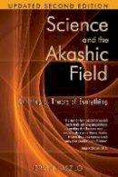 Ervin Laszlo - Science and the Akashic Field: An Integral Theory of Everything - 9781594771811 - V9781594771811